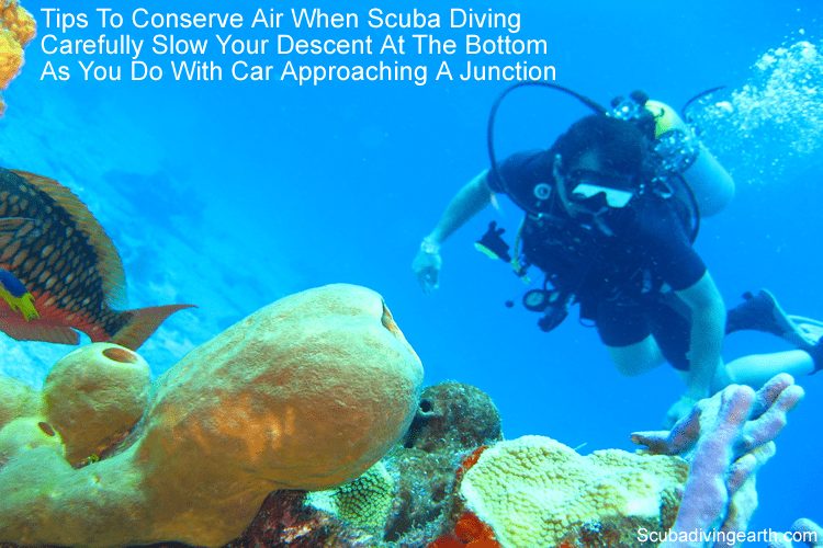 Conserve Air When Scuba Diving - Carefully slow your descent at the bottom as you do with car towards a junction