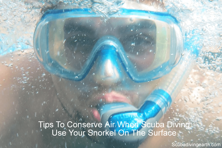 Conserve Air When Scuba Diving - Use your snorkel on the surface