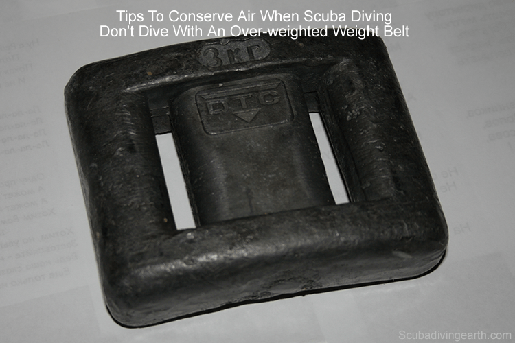 Tips To Conserve Air When Scuba Diving Don't Dive With An Over-weighted Weight Belt