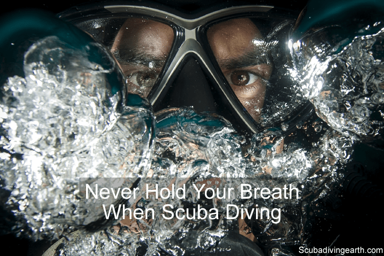 Never hold your breath when scuba diving