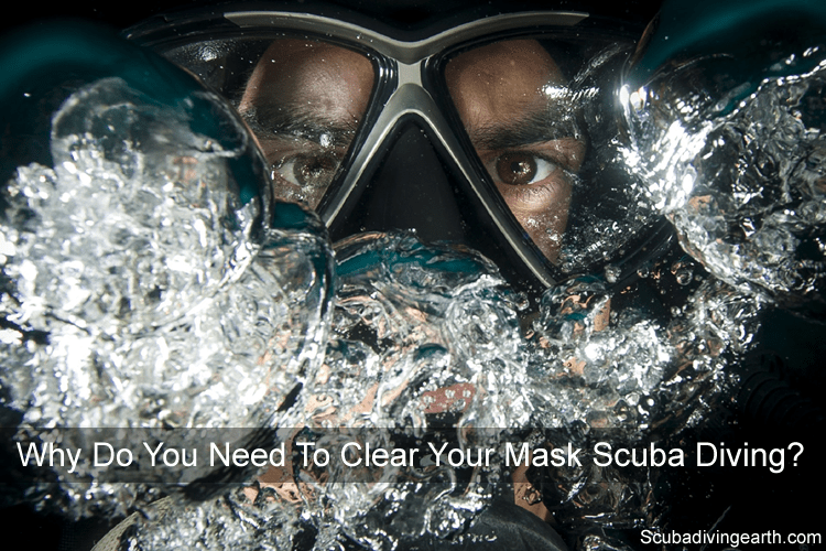 Why do you need to clear your mask scuba diving?
