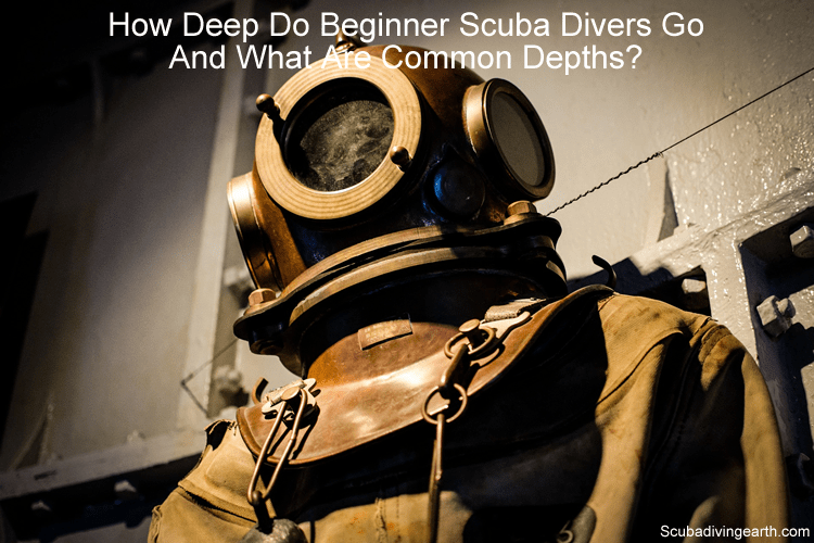 How deep do beginner scuba divers go and what are common depths