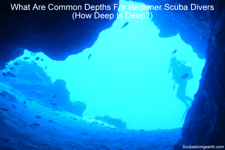 What Are Common Depths For Beginner Scuba Divers - How Deep Is Deep