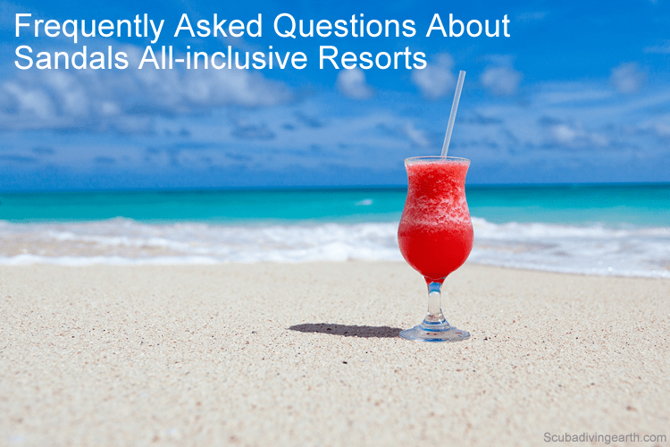 Frequently asked questions about Sandals all inclusive resorts