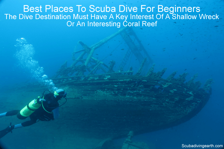 Best Places To Scuba Dive For Beginners - The dive destination must have a key interest of a shallow wreck or and interesting coral reef