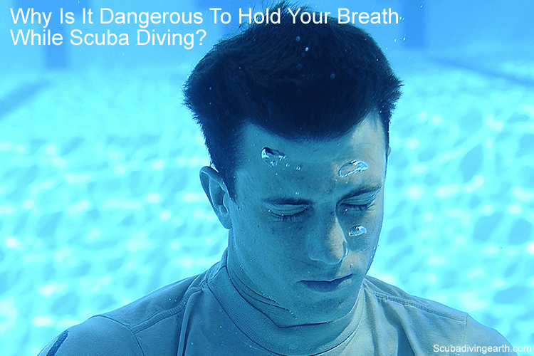 Why Is It Dangerous To Hold Your Breath While Scuba Diving