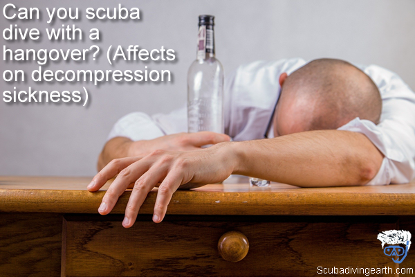 Can you scuba dive with a hangover - Affects on decompression sickness