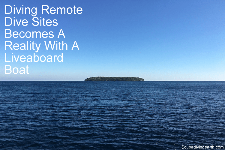 Diving remote dive sites becomes a reality with a liveaboard boat