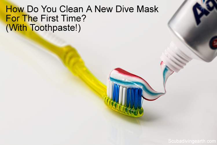 How do you clean a new dive mask for the first time - with toothpaste