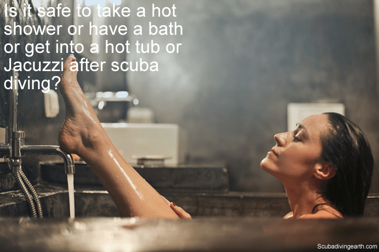Is it safe to take a hot shower or have a bath or get into a hot tub or Jacuzzi after scuba diving
