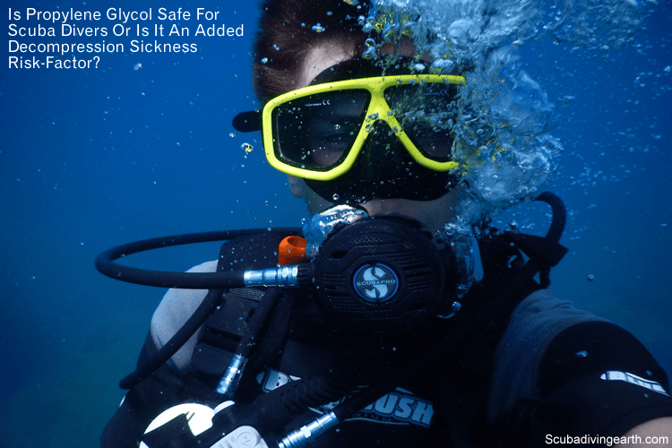 Is propylene glycol safe for scuba divers or is it an added decompression sickness risk-factor