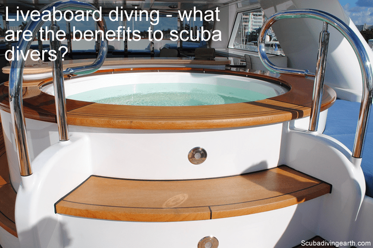 Liveaboard diving - what are the benefits to scuba divers?