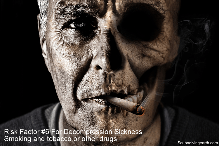 Risk Factor #6 For Decompression Sickness - Smoking and tobacco or other drugs