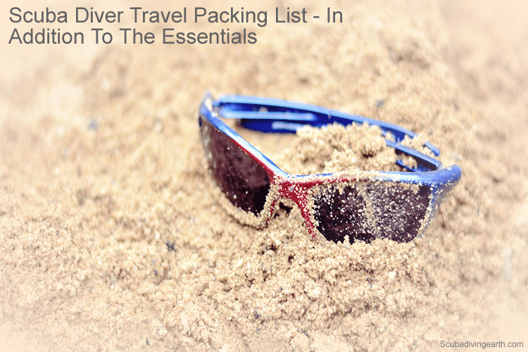 Scuba diver travel packing list - in addition to the essentials