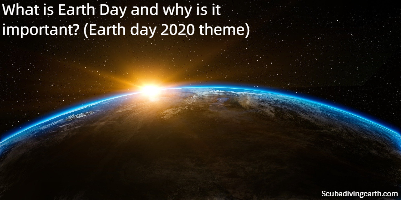 What is Earth Day and why is it important - Earth day 2020 theme