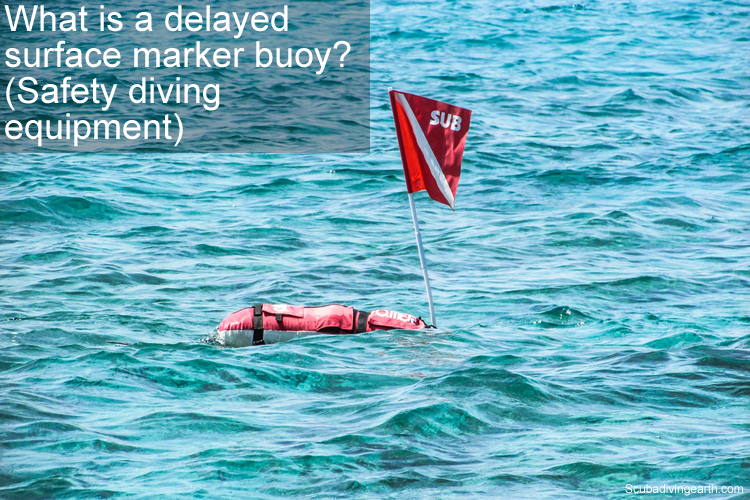 What is a delayed surface marker buoy - Safety diving equipment