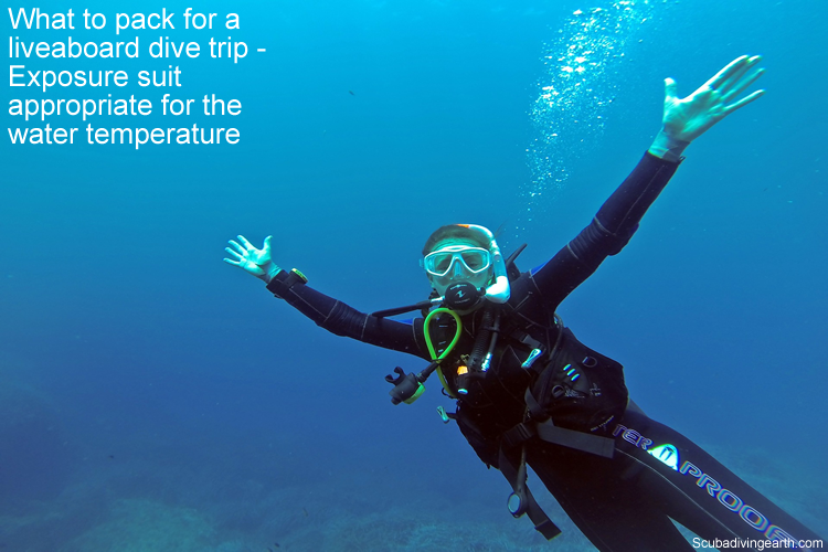 What to pack for a liveaboard dive trip - Exposure suit appropriate for the water temperature